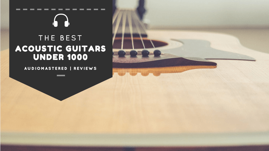 Best acoustic guitars under 1000