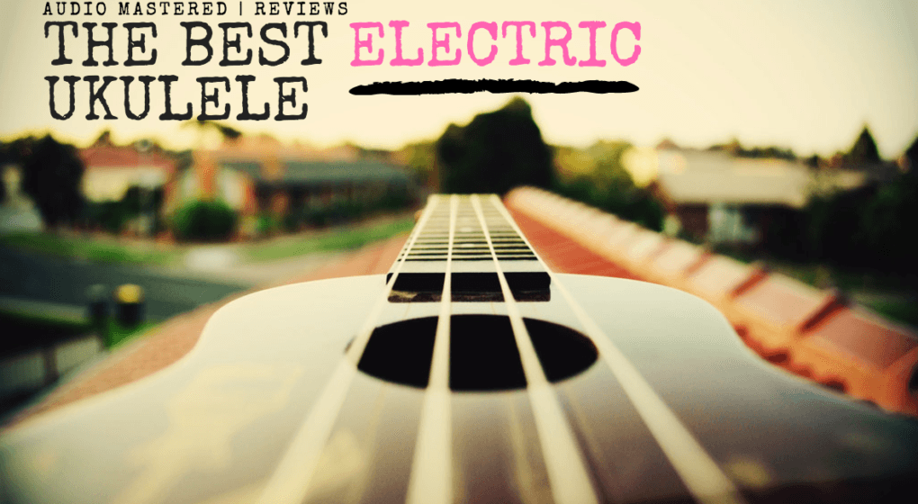 The Best Electric Ukulele