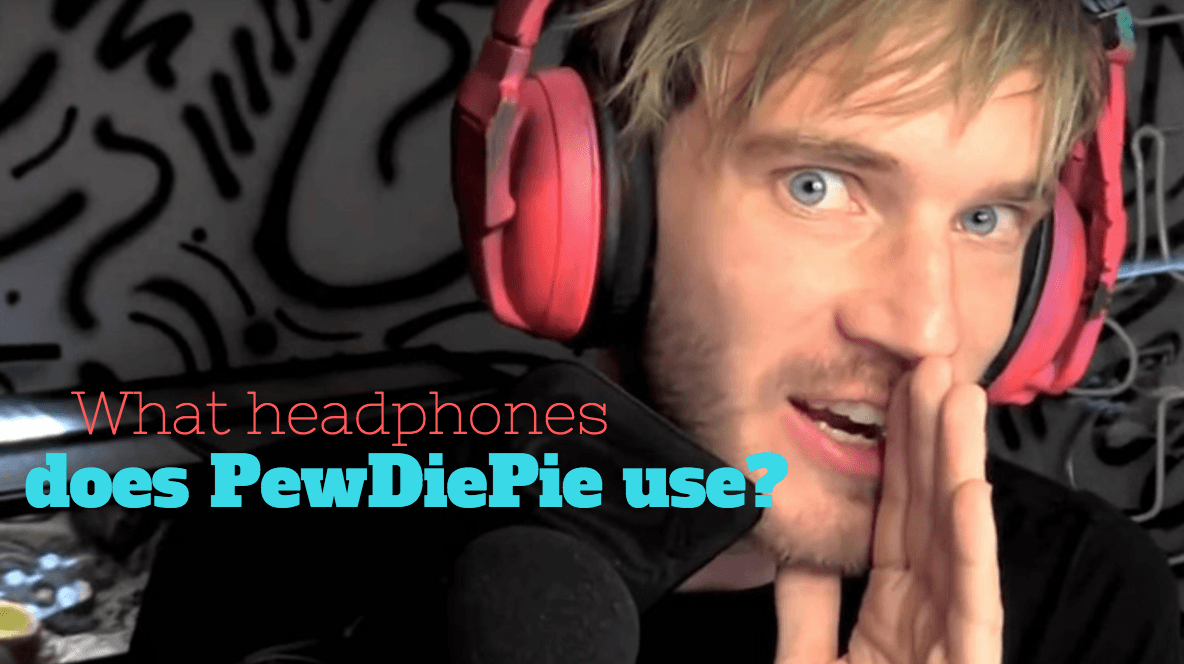 What Headphones Does PewDiePie use?
