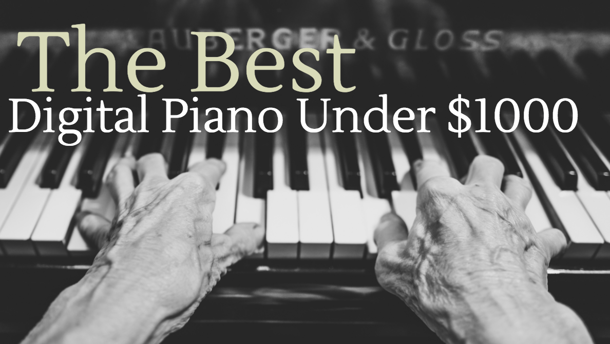 The Best Digital Piano Under 1000