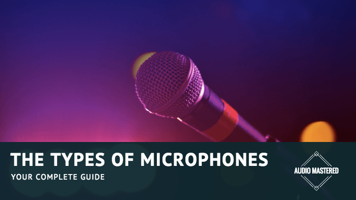 The Different Types of Microphones
