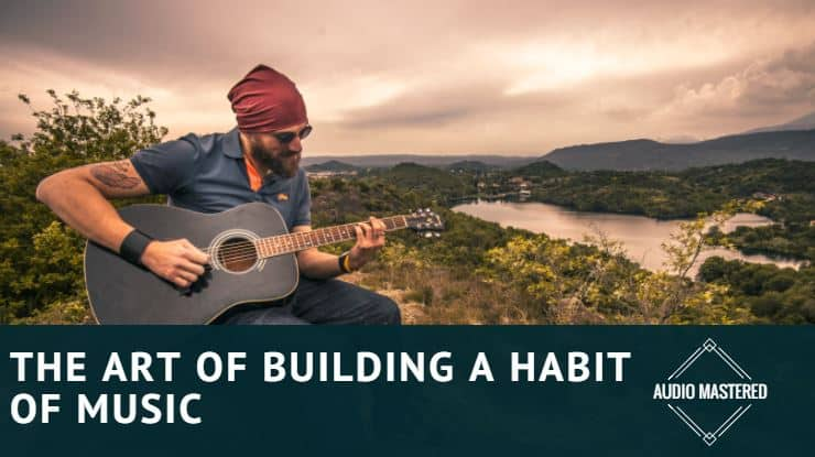 Building a music habit