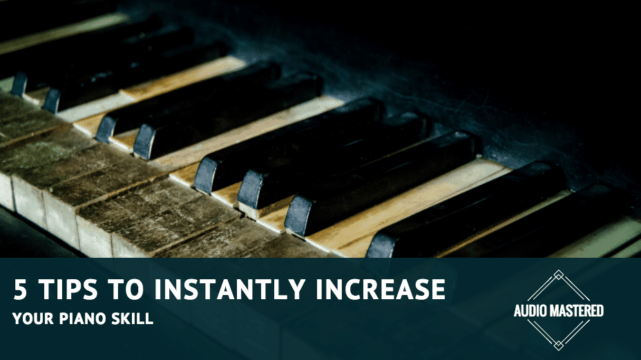 5 Tips To Instantly Increase Your Piano Skill