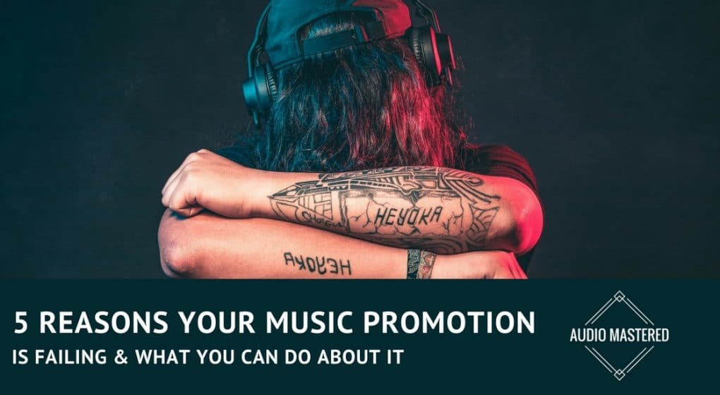 5 Reason Your Music Promotion Is Failing