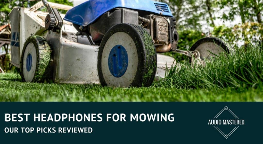 Best Headphones For Mowing The Lawn
