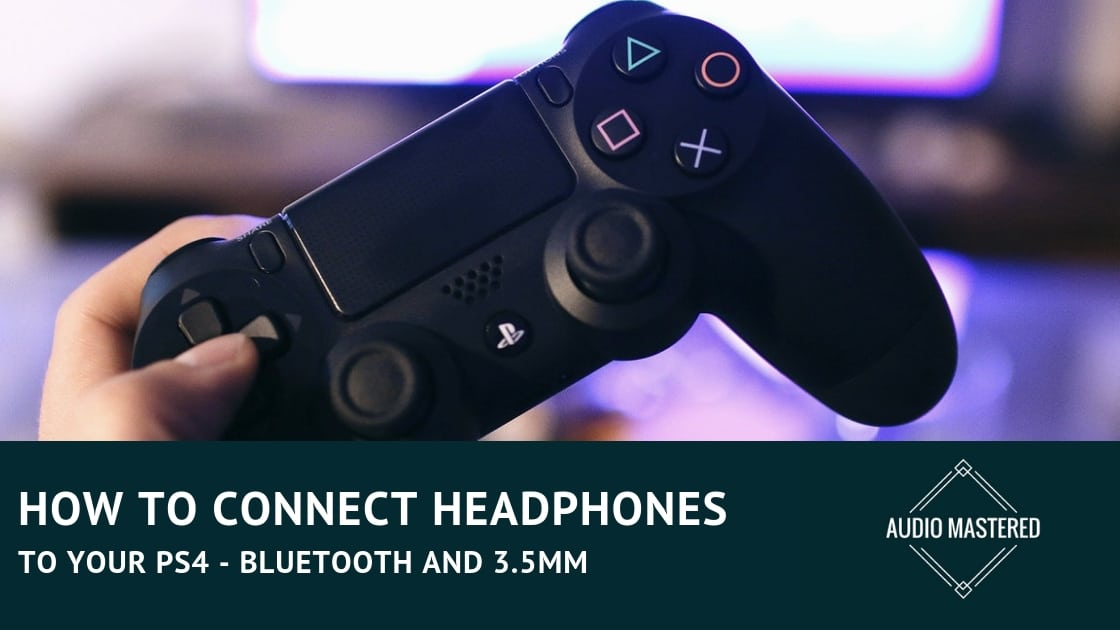 Using Headphones With Ps4 3 5mm And Bluetooth Audio Mastered