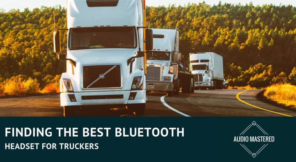 Testing The 5 Best Bluetooth Headset For Truckers 2019 Audio Mastered
